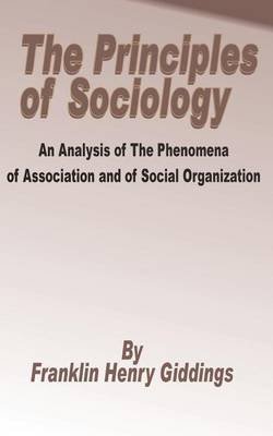 Principles of Sociology: An Analysis of the Phenomena of Association and of Social Organization by Franklin Henry Giddings image