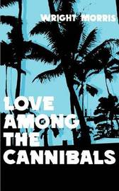 Love Among the Cannibals by Wright Morris image
