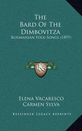 The Bard of the Dimbovitza: Roumanian Folk-Songs (1897) by Elena Vacarescu