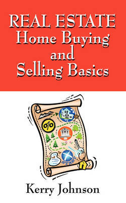 Real Estate Home Buying and Selling Basics by Kerry Johnson