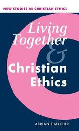 Living Together and Christian Ethics by Adrian Thatcher