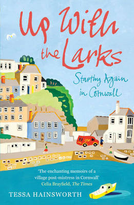 Up With the Larks: Starting Again in Cornwall by Tessa Hainsworth image