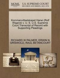 Kommanvittselskapet Harwi (Rolf Wigand) V. U. S. U.S. Supreme Court Transcript of Record with Supporting Pleadings by Richard W Palmer