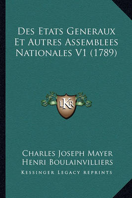 Des Etats Generaux Et Autres Assemblees Nationales V1 (1789) by Charles Joseph Mayer