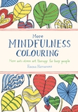More Mindfulness Colouring: More Anti-Stress Art Therapy for Busy People by Emma Farrarons