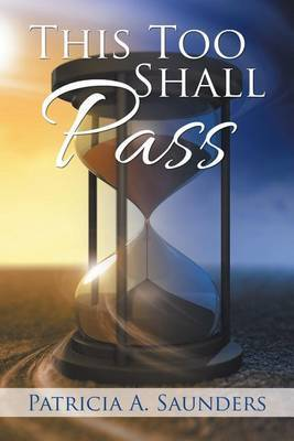 This Too Shall Pass by Patricia A. Saunders