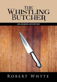 The Whistling Butcher: An Arabian Adventure by Robert Whyte