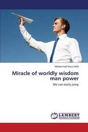 Miracle of Worldly Wisdom Man Power by Vakili Mohammad Reza