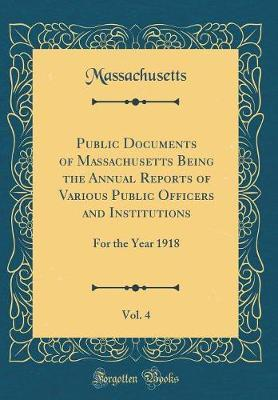 Public Documents of Massachusetts Being the Annual Reports of Various Public Officers and Institutions, Vol. 4 by Massachusetts Massachusetts