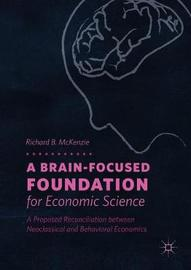 A Brain-Focused Foundation for Economic Science by Richard B McKenzie