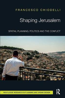 Shaping Jerusalem by Francesco Chiodelli