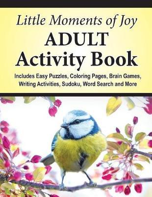 Little Moments of Joy Adult Activity Book by J K Timmet