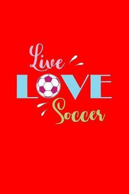 Live Love Soccer by Gcjournals Soccer Journals image