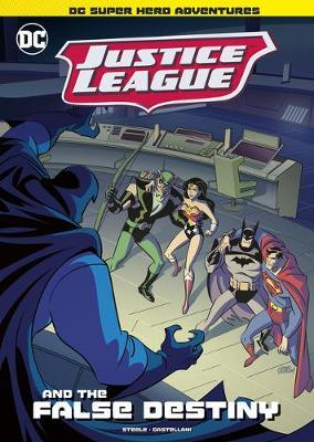 Justice League and the False Destiny by Michael Anthony Steele
