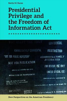 Presidential Privilege and the Freedom of Information Act by Kevin M. Baron