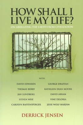 How Shall I Live My Life by Derrick Jensen image