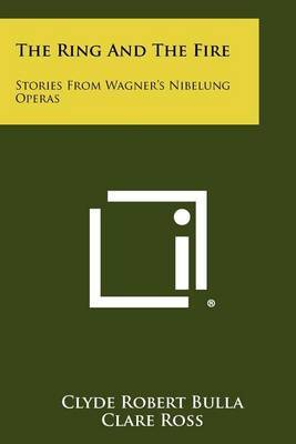 The Ring and the Fire: Stories from Wagner's Nibelung Operas by Clyde Robert Bulla image