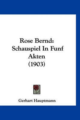 Rose Bernd: Schauspiel in Funf Akten (1903) by Gerhart Hauptmann