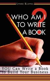 Who Am I to Write a Book? by Lynne, B Klippel image