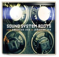 Sound System Roots: From American R&B to Jamaican Ska by Various Artists