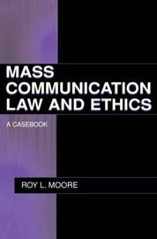 Mass Communication Law and Ethics by Roy L. Moore