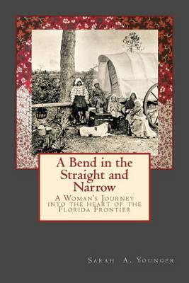 A Bend in the Straight and Narrow: A Woman's Journey Into the Heart of the Florida Frontier by Sarah a Younger image