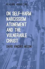 On Self-Harm, Narcissism, Atonement and the Vulnerable Christ by David Vincent Meconi