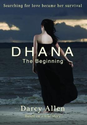 Dhana - The Beginning by Darcy Allen