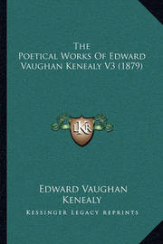 The Poetical Works of Edward Vaughan Kenealy V3 (1879) by Edward Vaughan Kenealy
