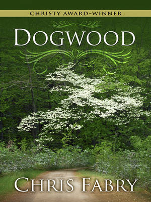 Dogwood by Chris Fabry