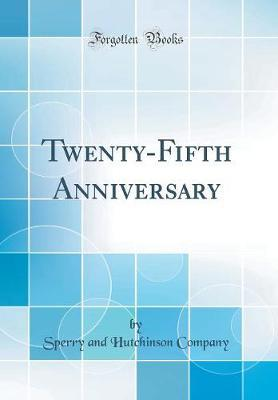 Twenty-Fifth Anniversary (Classic Reprint) by Sperry And Hutchinson Company