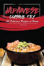 Japanese Cuisine Try 30 Delicious Recipes at Home by April Blomgren