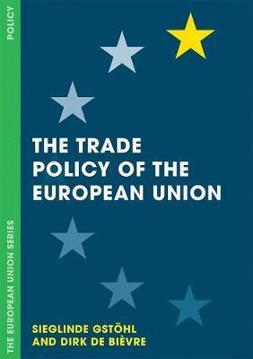 The Trade Policy of the European Union by Sieglinde Gstohl