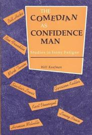 The Comedian as Confidence Man by Will Kaufman