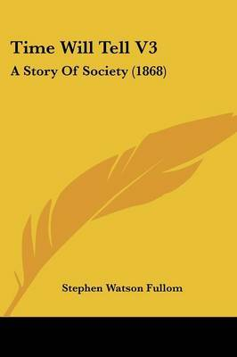 Time Will Tell V3: A Story Of Society (1868) by Stephen Watson Fullom image