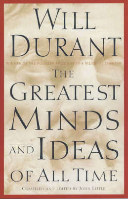 The Greatest Minds and Ideas of All Time by Will Durant