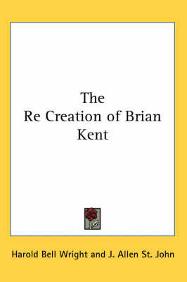 The Re Creation of Brian Kent by Harold Bell Wright