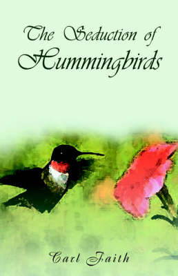 The Seduction of Hummingbirds by Carl Faith