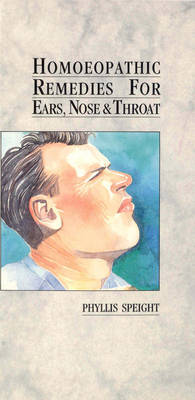 Homoeopathic Remedies For Ears, Nose & Throat by Phyllis Speight