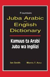 Juba Arabic English Dictionary/Kamuus Ta Arabi Juba Wa Ingliizi by Ian Smith