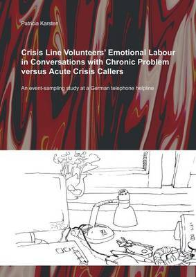 Crisis Line Volunteers' Emotional Labour in Conversations with Chronic Problem Versus Acute Crisis Callers by Patricia Karsten