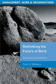 Re-Thinking the Future of Work by Colin C. Williams