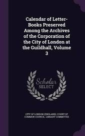 Calendar of Letter-Books Preserved Among the Archives of the Corporation of the City of London at the Guildhall, Volume 3 image