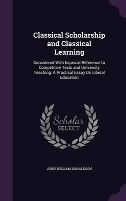 Classical Scholarship and Classical Learning by John William Donaldson image