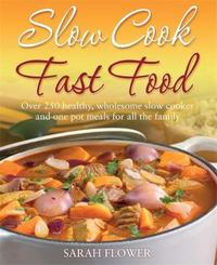 Slow Cook, Fast Food by Sarah Flower