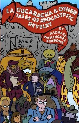 La Cucaracha & Other Tales of Apocalyptic Revelry by Michael Dominguez-Beddome image