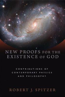 New Proofs for the Existence of God by Robert J Spitzer
