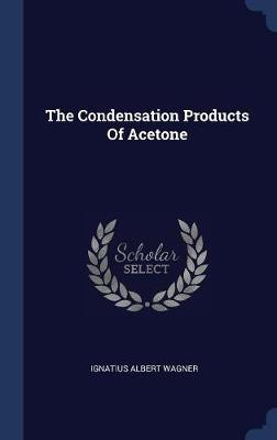 The Condensation Products of Acetone by Ignatius Albert Wagner