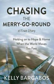 Chasing the Merry-Go-Round by Kelly Bargabos