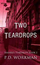 Two Teardrops by P D Workman